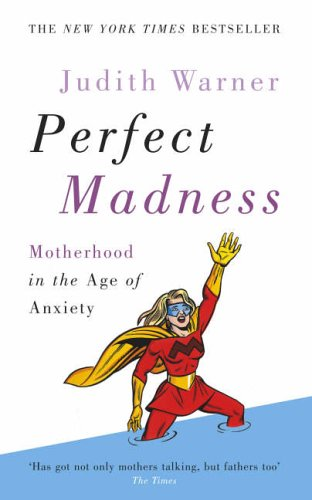9780091907167: Perfect Madness: Motherhood in the Age of Anxiety