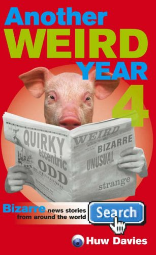 9780091908706: Another Weird Year: v. 4: Bizarre News Stories from Around the World