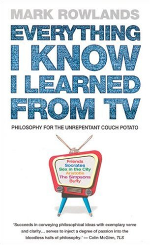 9780091908744: Everything I Know I Learned from TV: Philosophy for the Unrepentant Couch Potato