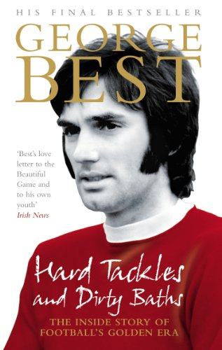 9780091908768: Hard Tackles and Dirty Baths: The inside story of football's golden era