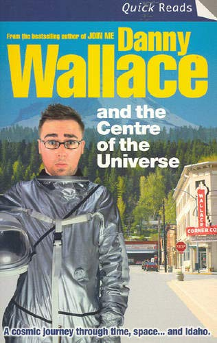 9780091908942: Danny Wallace and the Centre of the Universe (Quick Reads)