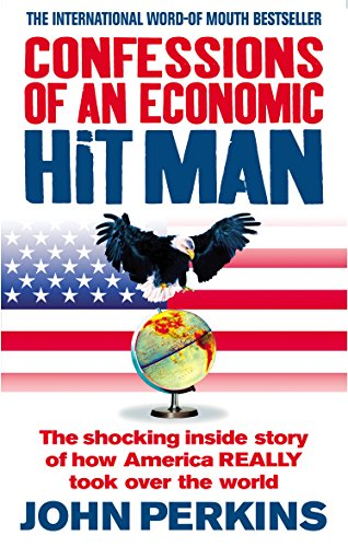 9780091909109: Confessions of an Economic Hit Man: The shocking story of how America really took over the world