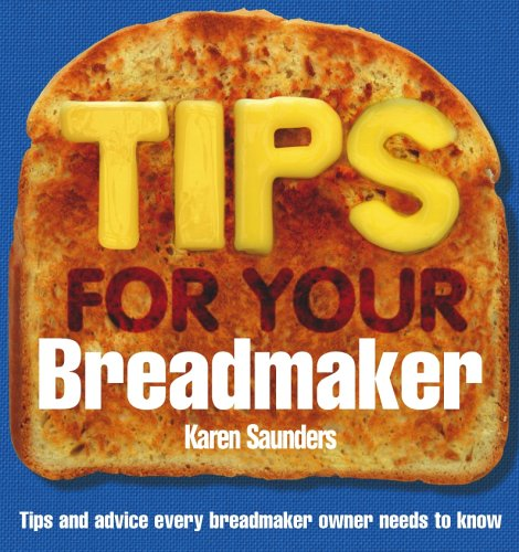 9780091909123: Tips for Your Breadmaker: Tips and Advice Every Breadmaker Owner Needs to Know