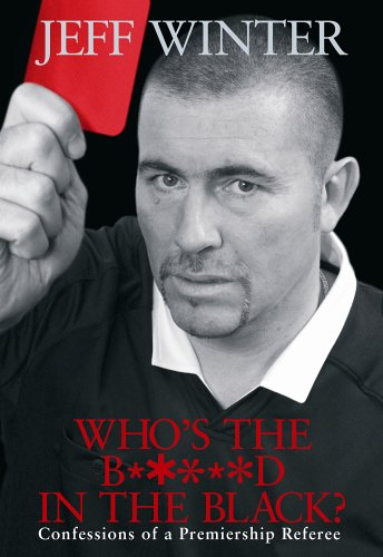 9780091909161: Who's the B*****d in the Black?: Confessions of a Premiership Referee