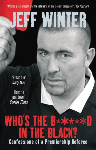 9780091909178: Who's the B*****d in the Black?: Confessions of a Premiership Referee
