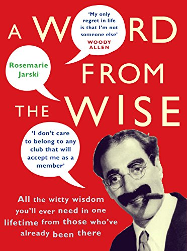 9780091909208: A Word From the Wise: All the witty wisdom you'll ever need in one lifetime from those who've already been there