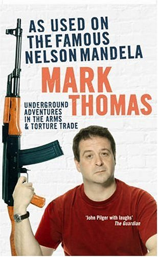 9780091909215: As Used on the Famous Nelson Mandela: Underground Adventures in the Arms and Torture Trade