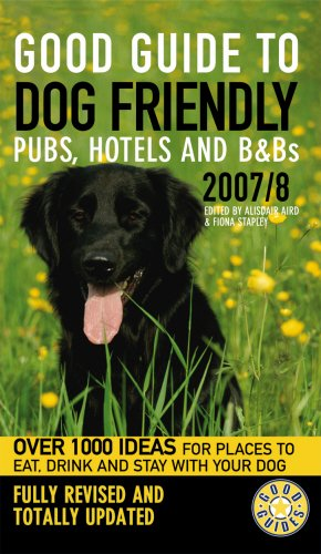 9780091909239: Good Guide to Dog Friendly Pubs, Hotels and B&Bs: 2007/8 (Good Guides)