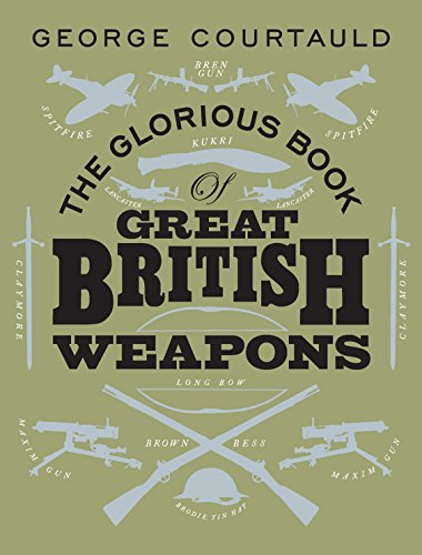 9780091909321: The Glorious Book of Great British Weapons