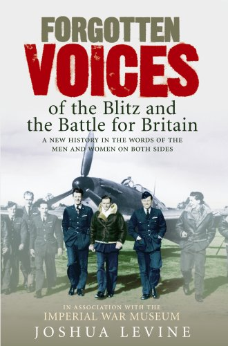 9780091910037: Forgotten Voices of the Blitz and the Battle of Britain: A New History in the Words of the Men and Women on Both Sides