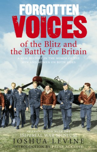 9780091910044: Forgotten Voices of the Blitz and the Battle For Britain: A New History in the Words of the Men and Women on Both Sides