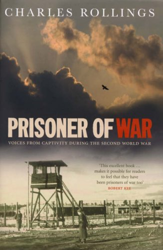 9780091910075: Prisoner Of War: Voices from Behind the Wire in the Second World War: Voices from Captivity During the Second World War