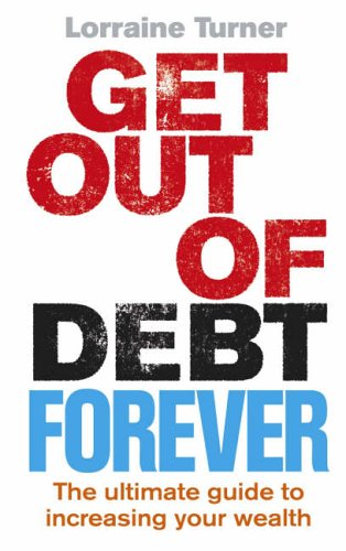 9780091910457: Get Out of Debt Forever: The ultimate guide if you want to take control of your finances, clear debts and increase your wealth