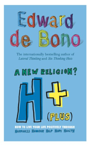 9780091910471: H+ (Plus) A New Religion?: How to Live Your Life Positively Through Happiness, Humour, Help, Hope, Health