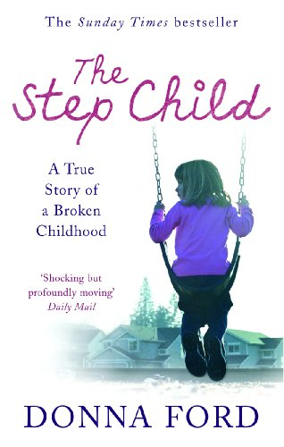 9780091910495: The Step Child: A true story of a broken childhood