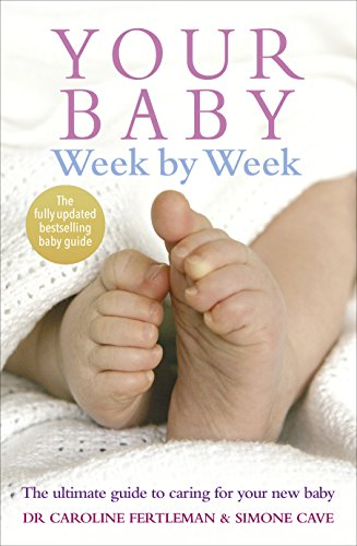 9780091910556: Your Baby Week By Week: The ultimate guide to caring for your new baby