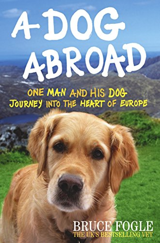 9780091910624: A Dog Abroad: One Man and his Dog Journey into the Heart of Europe
