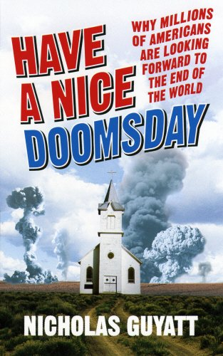9780091910877: Have a Nice Doomsday: Why millions of Americans are looking forward to the end of the world