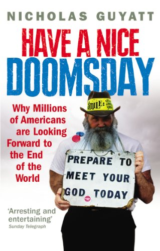 9780091910884: Have a Nice Doomsday: Why millions of Americans are looking forward to the end of the world