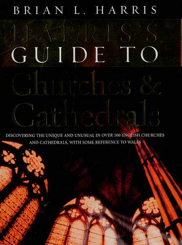 9780091912512: Harris's Guide to Churches and Cathedrals: Discovering the unique and unusual in over 500 churches and cathedrals
