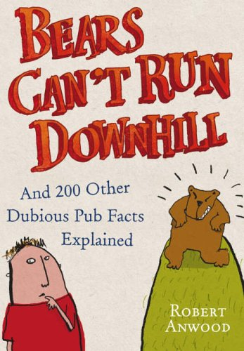 9780091912550: Bears Can't Run Downhill: and 200 other dubious pub facts explained