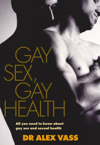 9780091912628: Gay Sex, Gay Health: All You Need to Know About Gay Sex and Sexual Health: All Ou Need to Know About Sex, Relationships and Sexual Health
