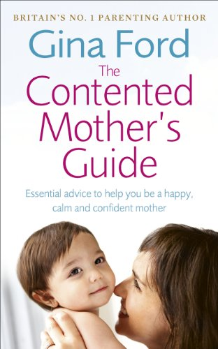 9780091912710: The Contented Mother's Guide: Essential Advice to Help You Be a Happy, Calm and Confident Mother