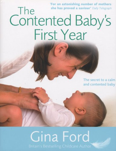 9780091912741: The Contented Baby's First Year: A Month-by-month Guide to Your Baby's Development