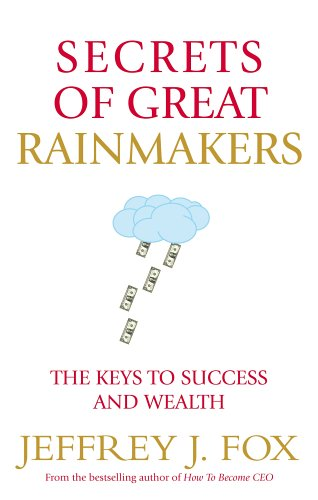 9780091912789: Secrets of Great Rainmakers: The Keys to Success and Wealth