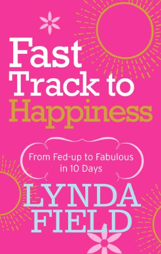 9780091912932: Fast Track to Happiness: From fed-up to fabulous in ten days