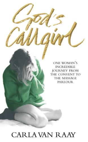 9780091913687: God's Callgirl: One Woman's Incredible Journey from the Convent to the Massage Parlour