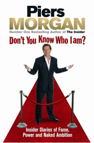 9780091913915: Don't You Know Who I Am?: Insider Diaries of Fame, Power and Naked Ambition