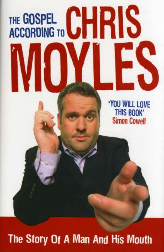 9780091914172: The Gospel According to Chris Moyles: The Story of a Man and His Mouth