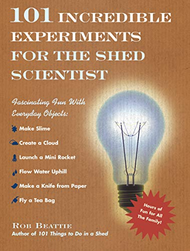 9780091914202: 101 Incredible Experiments for the Shed Scientist: Fascinating Fun with Everyday Objects