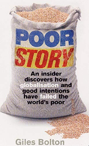 9780091914349: Poor Story: An Insider Uncovers How Globalisation and Good Intentions Have Failed the World's Poor