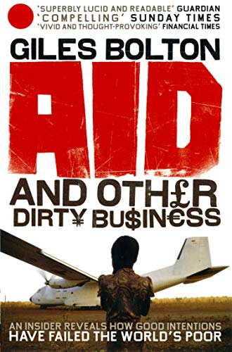 9780091914356: Aid and Other Dirty Business: How Good Intentions Have Failed the World's Poor