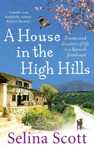 9780091914479: A House in the High Hills: Dreams and Disasters of Life in a Spanish Farmhouse
