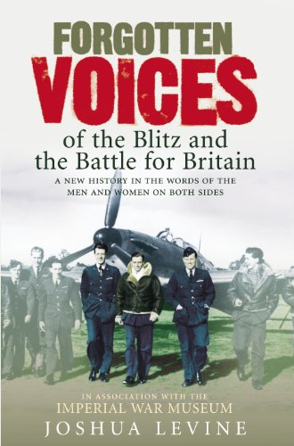 9780091914509: Forgotten Voices of the Blitz and the Battle for Britain - A New History in the Words of the Men and Women on Both Sides