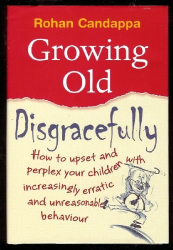9780091915254: Growing Old Disgracefully