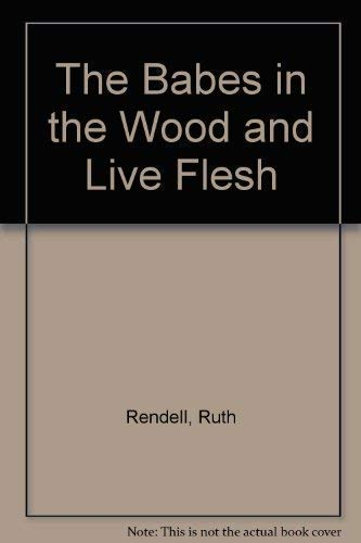 9780091915315: Babes In The Wood/Live Flesh