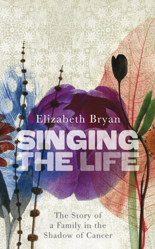 9780091917159: Singing the Life: The Story of a Family Living in the Shadow of Cancer