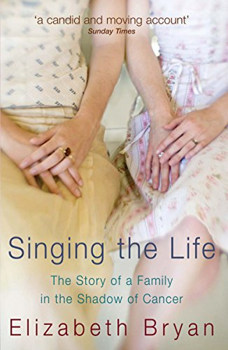 9780091917166: Singing the Life: The story of a family living in the shadow of Cancer