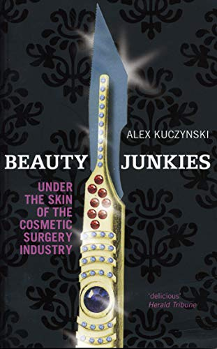 9780091917197: Beauty Junkies: Getting Under the Skin of the Cosmetic Surgery Industry