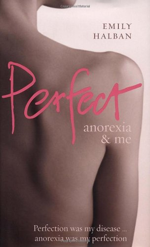 9780091917272: Perfect: Anorexia and Me