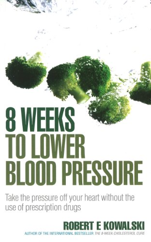 9780091917302: 8 Weeks to Lower Blood Pressure: Take the Pressure Off Your Heart Without the Use of Prescription Drugs