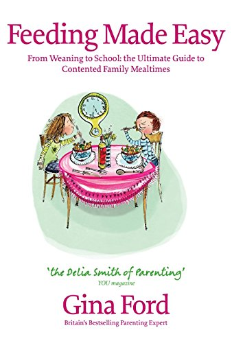 9780091917401: Feeding Made Easy: From Weaning to School: the Ultimate Guide to Contented Family Mealtimes