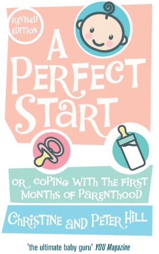 9780091917425: A Perfect Start (revised and updated edition): Or coping with the first months of parenthood