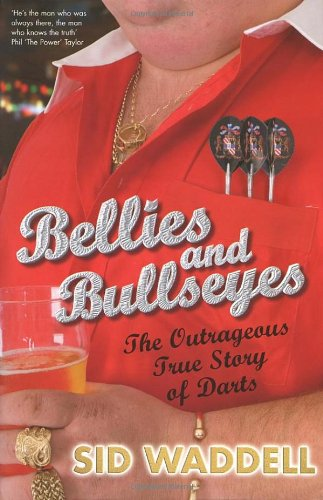 9780091917555: Bellies and Bullseyes: The Outrageous True Story of Darts