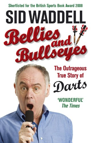 9780091917562: Bellies and Bullseyes: The Outrageous True Story of Darts