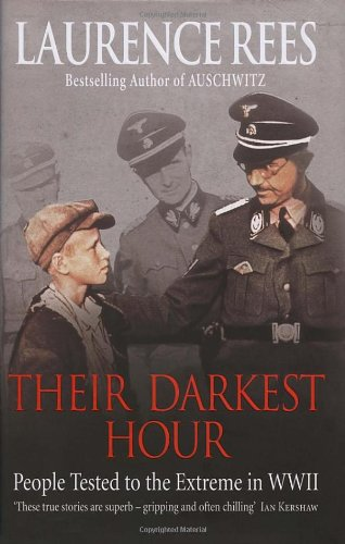 THEIR DARKEST HOUR: PEOPLE TESTED TO THE EXTREME IN WWII: LAURENCE REES